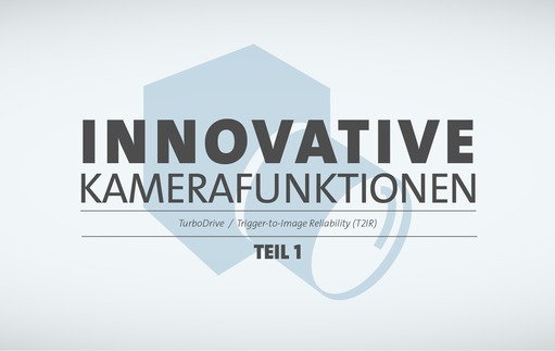 Innovative Kamerafunktionen - Teil 1 - TurboDrive & Trigger-to-Image-Reliability