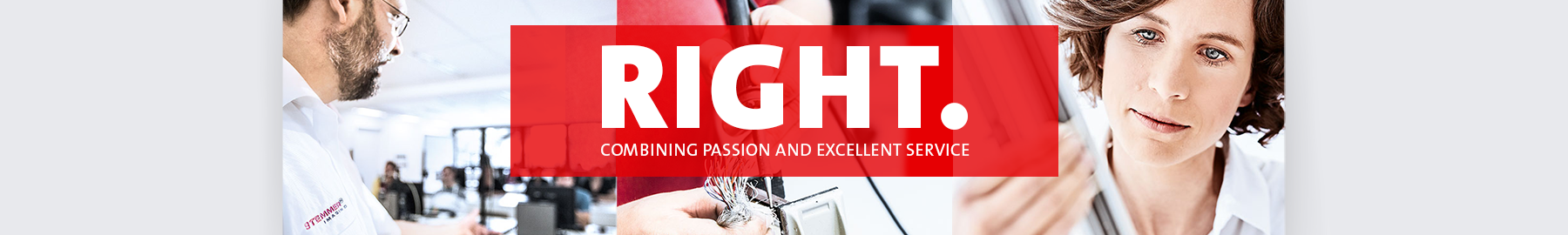 RIGHT - Combining passion and excellent service